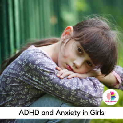 To a girl with ADHD, the knowledge that everyone is watching can lead to a near-constant state of anxiety. Anxiety and ADHD often go hand in hand. Here's how to help.