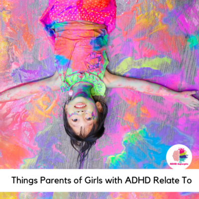 Things Every Parent of a Daughter with ADHD Can Relate to